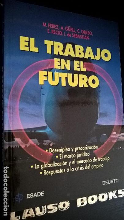 EL TRABAJO EN EL FUTURO. M. FEREZ, A. GUELL, C. OBESCO, E. RECIO, L. DE SEBASTIAN. DESEMPLEO Y PRECA (Libros de Segunda Mano - Ciencias, Manuales y Oficios - Derecho, Economía y Comercio)
