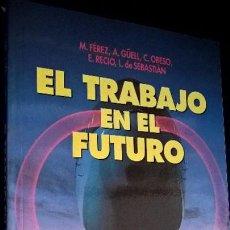 Libros de segunda mano: EL TRABAJO EN EL FUTURO. M. FEREZ, A. GUELL, C. OBESCO, E. RECIO, L. DE SEBASTIAN. DESEMPLEO Y PRECA. Lote 127147763