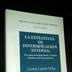 Libros de segunda mano: CARMEN CAMELO ORDAZ. LA ESTRATEGIA DE DIVERSIFICACIÓN INTERNA: UNA APROXIMACION DESDE LA TEORIA BASA. Lote 127992515