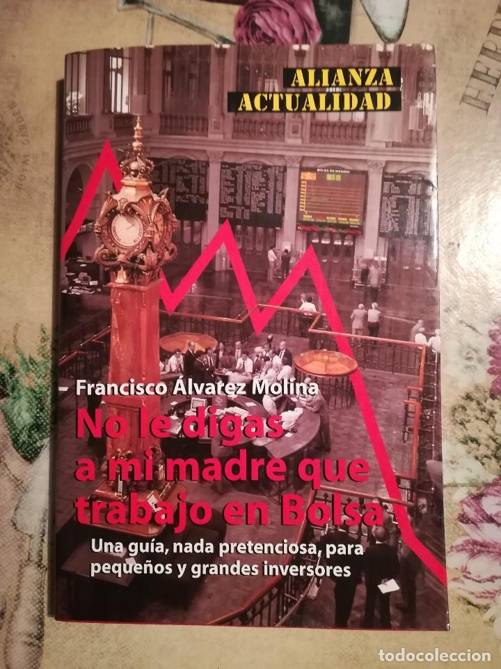 NO LE DIGAS A MI MADRE QUE TRABAJO EN BOLSA - FRANCISCO ÁLVAREZ MOLINA - 2000 (Libros de Segunda Mano - Ciencias, Manuales y Oficios - Derecho, Economía y Comercio)