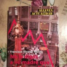 Libros de segunda mano: NO LE DIGAS A MI MADRE QUE TRABAJO EN BOLSA - FRANCISCO ÁLVAREZ MOLINA - 2000. Lote 128452443