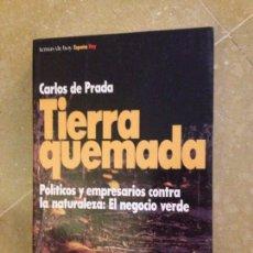 Libros de segunda mano: TIERRA QUEMADA. POLÍTICOS Y EMPRESARIOS CONTRA LA NATURALEZA: EL NEGOCIO VERDE (CARLOS DE PRADA). Lote 128699547