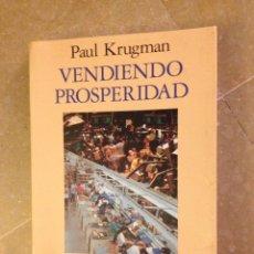 Libros de segunda mano: VENDIENDO PROSPERIDAD (PAUL KRUGMAN). Lote 128700115