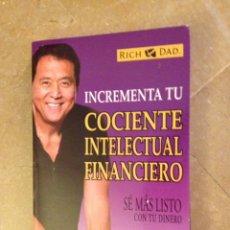 Libros de segunda mano: INCREMENTA TU COCIENTE INTELECTUAL FINANCIERO (ROBERT T. KIYOSAKI) AGUILAR. Lote 128703884