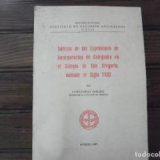 Libros de segunda mano: NOTICIAS DE LOS EXPEDIENTES DE INCORPORACIÓN DE COLEGIALES EN EL COLEGIO DE SAN GREGORIO. Lote 128715047