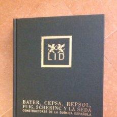 Libros de segunda mano: BAYER, CEPSA, REPSOL, PUIG, SCHERING Y LA SEDA. CONSTRUCTORES DE LA QUÍMICA ESPAÑOLA (NÚRIA PUIG). Lote 128883063