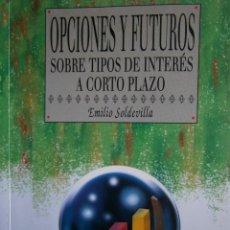 Libros de segunda mano: OPCIONES Y FUTUROS SOBRE TIPOS DE INTERES A CORTO PLAZO EMILIO SOLDEVILLA PIRAMIDE 1997. Lote 128895763