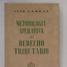 Libros de segunda mano: JOSE LARRAZ. METODOLOGÍA APLICATIVA DEL DERECHO TRIBUTARIO. MADRID 1952. REVISTA DEL DERECHO PRIVADO. Lote 192781798