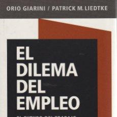Libros de segunda mano: EL DILEMA DEL EMPLEO. EL FUTURO DEL TRABAJO. INFORME AL CLUB DE ROMA -ORIO GIARINI,PATRICK M LIEDTKE. Lote 129035523