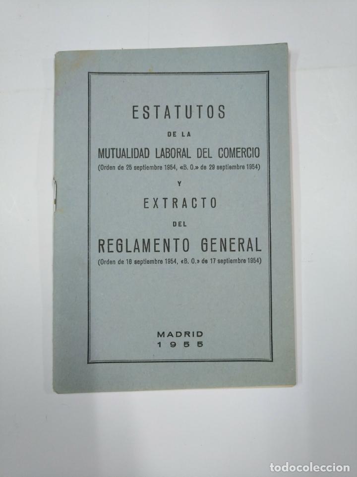 ESTATUTOS DE LA MUTUALIDAD LABORAL DEL COMERCIO Y EXTRACTO DEL REGLAMENTO GENERAL. 1955. TDK65 (Libros de Segunda Mano - Ciencias, Manuales y Oficios - Derecho, Economía y Comercio)
