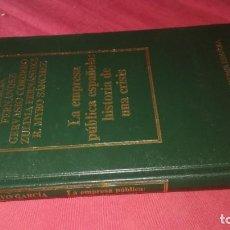 Libros de segunda mano: BIBLIOTECA DE ECONOMÍA ESPAÑOLA-LA EMPRESA PÚBLICA ESPAÑOLA HISTORIA DE UNA CRISIS EDICIONES ORBIS V. Lote 130636182