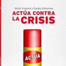 Libros de segunda mano: ACTÚA CONTRA LA CRISIS -- NÚRIA VILANOVA 5EREF-LLCAR . Lote 131865514