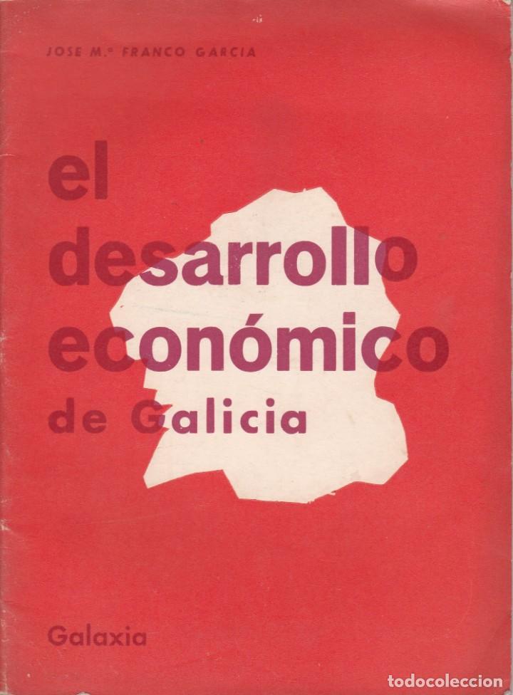 EL DESARROLLO ECONÓMICO DE GALICIA. JOSE Mª FRANCO GARCIA. GALAXIA, 1967 (Libros de Segunda Mano - Ciencias, Manuales y Oficios - Derecho, Economía y Comercio)
