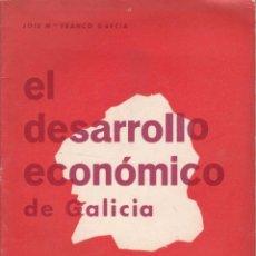 Libros de segunda mano: EL DESARROLLO ECONÓMICO DE GALICIA. JOSE Mª FRANCO GARCIA. GALAXIA, 1967. Lote 132159634
