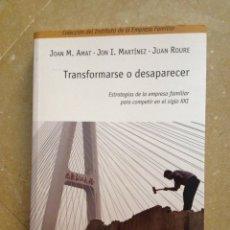 Libros de segunda mano: TRANSFORMARSE O DESAPARECER. ESTRATEGIAS DE LA EMPRESA FAMILIAR PARA COMPETIR EN EL SIGLO XXI. Lote 132898449
