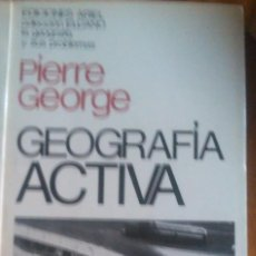 Libros de segunda mano: PIERRE GEORGE: GEOGRAFÍA ACTIVA. Lote 133389578