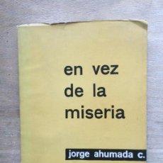 Libros de segunda mano: EN VEZ DE LA MISERIA. JORGE AHUMADA.C. . Lote 134370438