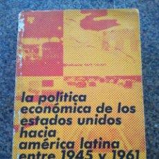 Libros de segunda mano: LA POLITICA ECONOMICA DE LOS ESTADOS UNIDOS HACIA AMERICA LATINA ENTRE 1945 Y 1961 -- . Lote 135132558