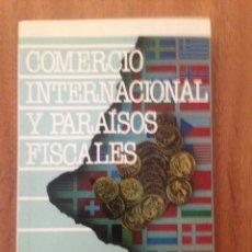 Libros de segunda mano: COMERCIO INTERNACIONAL Y PARAÍSOS FISCALES. Lote 135161605