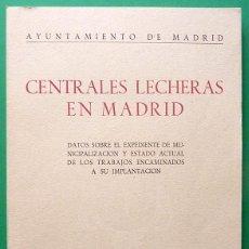 Libros de segunda mano: CENTRALES LECHERAS EN MADRID - VV. AA. - AYUNTAMIENTO DE MADRID - 1954. Lote 135173746