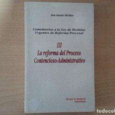 Libros de segunda mano: LA REFORMA DEL PROCESO CONTENCIOSO - ADMINISTRATIVO III - JUAN ANTONIO XIOL RÍOS. Lote 135689363