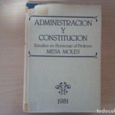 Libros de segunda mano: ADMINISTRACIÓN Y CONSTITUCIÓN. ESTUDIOS EN HOMENAJE AL PROFESOR MESA MOLES.. Lote 135704715