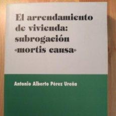 Libros de segunda mano: EL ARRENDAMIENTO DE VIVIENDA: SUBROGACIÓN MORTIS CAUSA / ANTONIO ALBERTO PÉREZ UREÑA. Lote 137474058