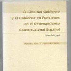 Libros de segunda mano: EL CESE DEL GOBIERNO Y EL GOBIERNO EN FUNCIONES EN EL ORDENAMIENTO CONSTITUCIONAL ESPAÑOL, ENRIQUE G. Lote 140677842