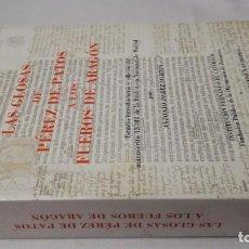 Libros de segunda mano: LAS GLOSAS DE PEREZ DE PATOS A LOS FUEROS DE ARAGON-ANTONIO PEREZ MARTININSTITUCION FERNANDO EL CA. Lote 141134210