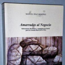Libros de segunda mano: AMARRADOS AL NEGOCIO. REFORMISMO BORBÓNICO Y SUMINISTRO DE JARCIA PARA LA ARMADA REAL (1675-1751). Lote 141495562