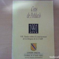 Libros de segunda mano: CENS DE POBLACIÓ. VII. TAULES SOBRE EL CONEIXEMENT DE LA LLENGUA DE LA CAIB (1991). Lote 142703570