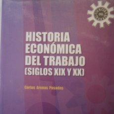 Libros de segunda mano: HISTORIA ECONOMICA DEL TRABAJO SIGLOS XIX Y XX CARLOS ARENAS POSADAS TECNOS 2003. Lote 143799554