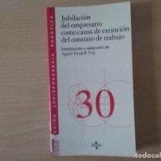 Libros de segunda mano: JUBILACIÓN DEL EMPRESARIO COMO CAUSA DE EXTINCIÓN DEL CONTRATO DE TRABAJO - AGNES PARDELL . Lote 144534734