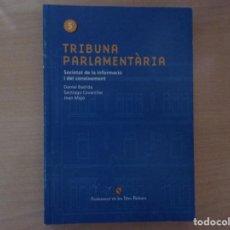 Libros de segunda mano: TRIBUNA PARLAMENTARIA.SOCIETAT DE LA INFORMACIÓ I DEL CONEIXEMENT-DANIEL BASTIDA-SANTIAGO CAVANILLAS. Lote 144559150