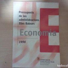 Libros de segunda mano: PRESSUPOSTS DE LES ADMINISTRACIONS. ILLES BALEARS. ECONOMÍA. 1996. Lote 144560830