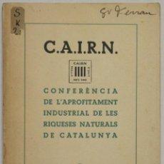 Libros de segunda mano: C.A.I.R.N. CONFERÈNCIA DE L'APROFITAMENT INDUSTRIAL DE LES RIQUESES NATURALS DE CATALUNYA.. Lote 145671652