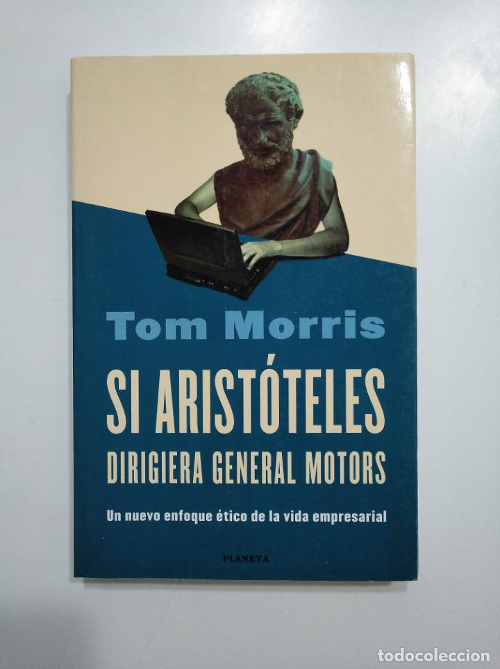 SI ARISTOTELES DIRIGIERA GENERAL MOTORS. TOM MORRIS. TDK357 (Libros de Segunda Mano - Ciencias, Manuales y Oficios - Derecho, Economía y Comercio)