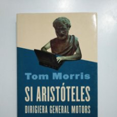 Libros de segunda mano: SI ARISTOTELES DIRIGIERA GENERAL MOTORS. TOM MORRIS. TDK357. Lote 146016334