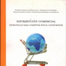 Libros de segunda mano: DISTRIBUCIÓN COMERCIAL. ESTRATEGIAS PARA COMPETIR POR EL CONSUMIDOR. Lote 147283114