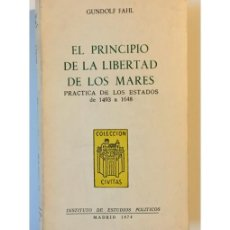 Libros de segunda mano: EL PRINCIPIO DE LA LIBERTAD DE LOS MARES. PRÁCTICA DE LOS ESTADOS DE 1493-1648. Lote 147284108