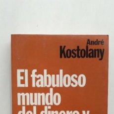 Libros de segunda mano: EL FABULOSO MUNDO DEL DINERO Y LA BOLSA - ANDRÉ KOSTOLANY (PLANETA, 1985). Lote 147290014