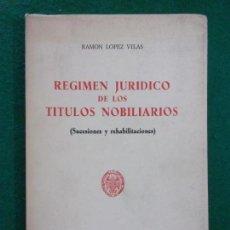 Libros de segunda mano: RÉGIMEN JURÍDICO DE LOS TÍTULOS NOBILIARIOS ( SUCESIONES Y REHABILITACIONES) / RAMÓN LÓPEZ VILAS. . Lote 148152638