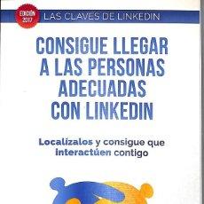 Libros de segunda mano: CONSIGUE LLEGAR A LAS PERSONAS ADEACUADAS CON LINKEDIN.. Lote 148162481