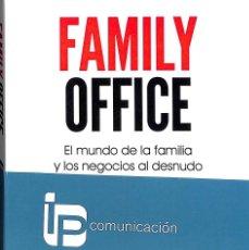 Libros de segunda mano: FAMILY OFFICE . EL MUNDO DE LA FAMILIA Y LOS NEGOCIOS AL DESNUDO .. Lote 148162549