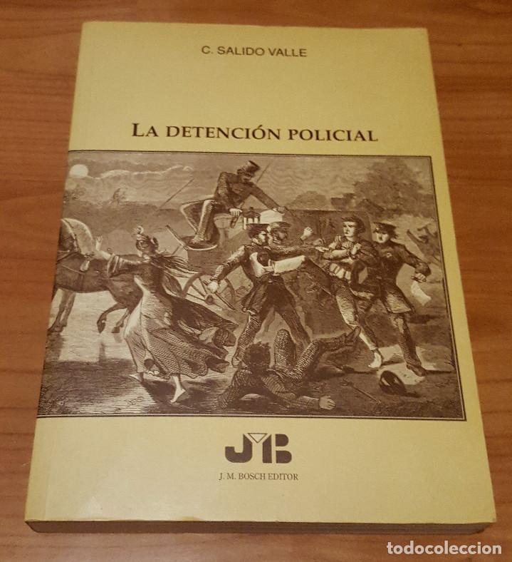 LA DETENCION POLICIAL C. SALIDO VALLE - J.M.BOSCH EDITOR 1997 454 PAG. (Libros de Segunda Mano - Ciencias, Manuales y Oficios - Derecho, Economía y Comercio)