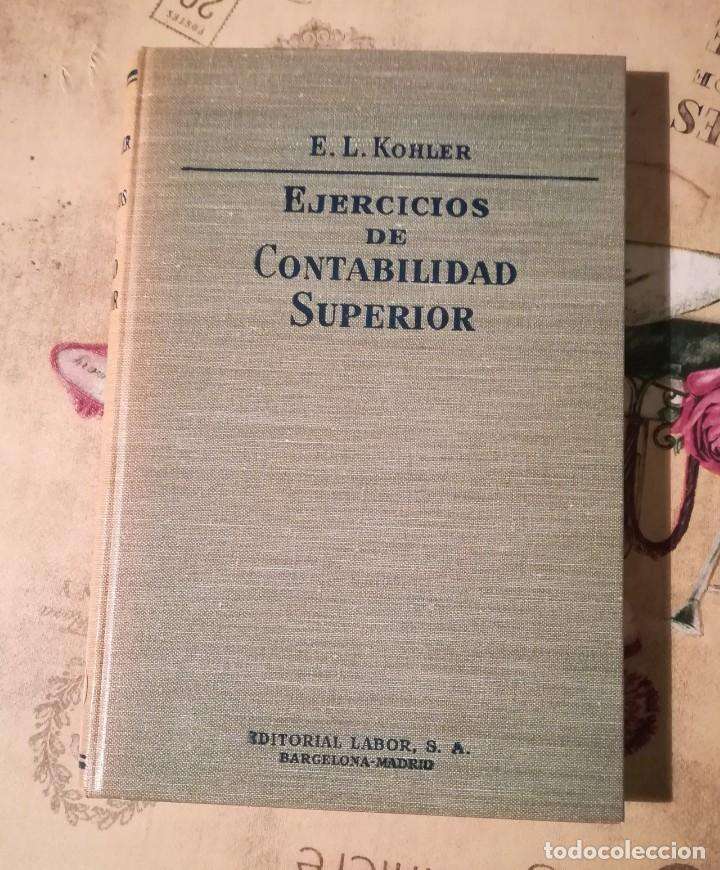 EJERCICIOS DE CONTABILIDAD SUPERIOR - E.L. KOHLER - 1962 (Libros de Segunda Mano - Ciencias, Manuales y Oficios - Derecho, Economía y Comercio)