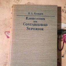 Libros de segunda mano: EJERCICIOS DE CONTABILIDAD SUPERIOR - E.L. KOHLER - 1962. Lote 149617930