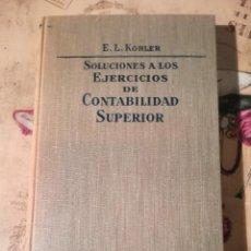 Libros de segunda mano: SOLUCIONES A LOS EJERCICIOS DE CONTABILIDAD SUPERIOR - E.L. KOHLER - 1962. Lote 149618574
