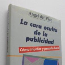 Libros de segunda mano: LA CARA OCULTA DE LA PUBLICIDAD ,COMO TRIUNFAR Y PASARLO BIEN - PINO MERINO, ÁNGEL DEL. Lote 150109729