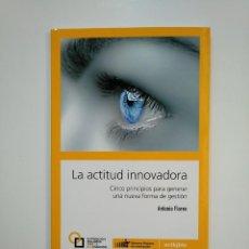 Libros de segunda mano: LA ACTITUD INNOVADORA CINCO PRINCIPIOS PARA GENERAL UNA NUEVA FORMA DE GESTION ANTONIO FLORES TDK364. Lote 151200414